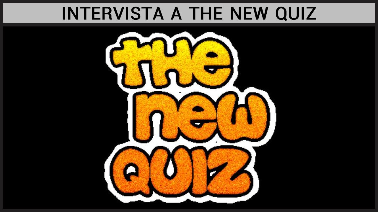 Intervista a THE NEW QUIZ
