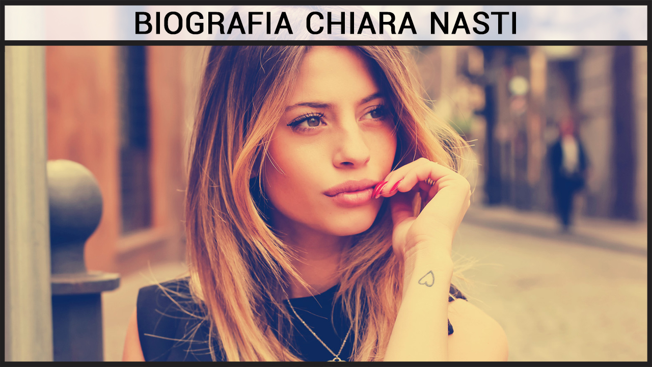 Biografia Chiara Nasti