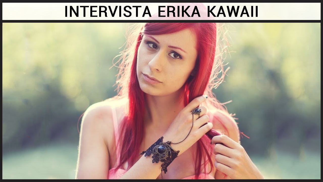 Intervista Erika Kawaii